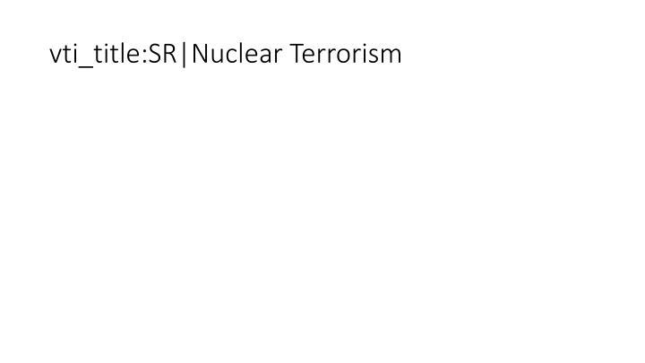 vti_title:SR|Nuclear Terrorism