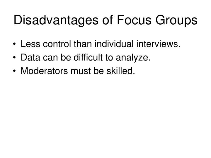 Disadvantages of Focus Groups