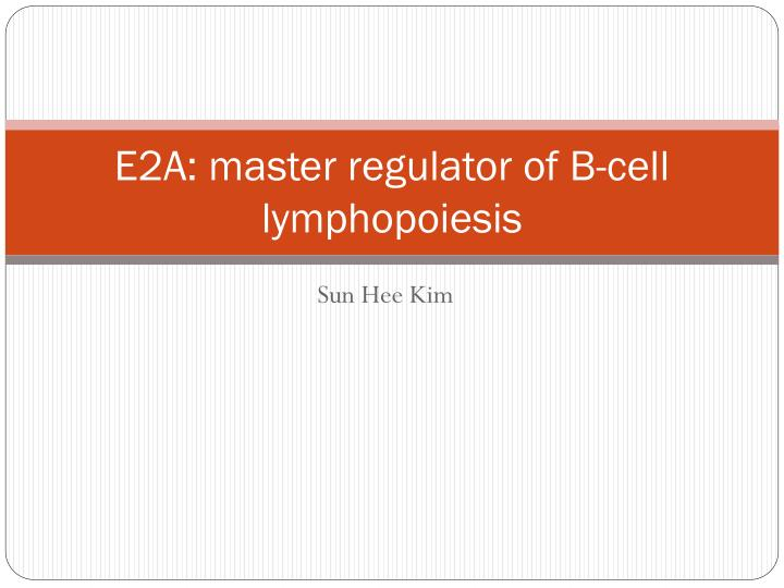 E2a master regulator of b cell lymphopoiesis