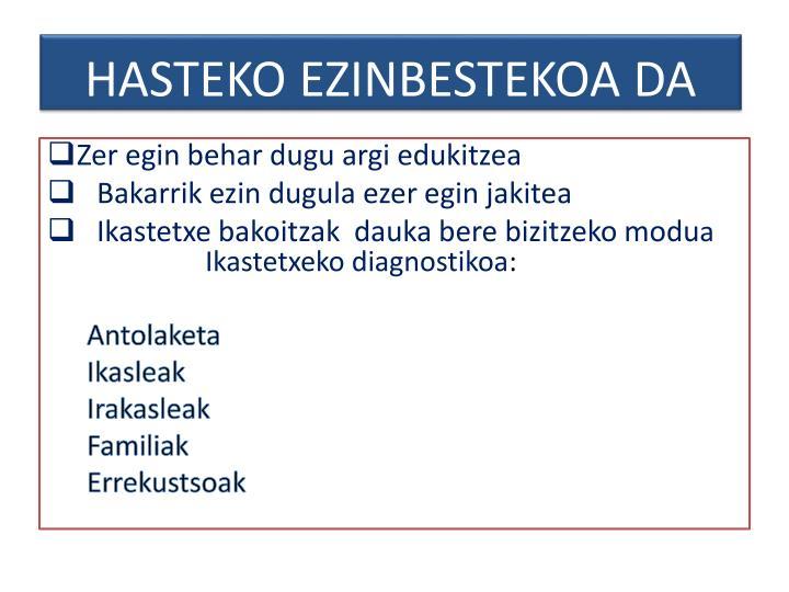 HASTEKO EZINBESTEKOA DA