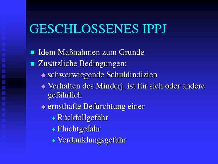 GESCHLOSSENES IPPJ