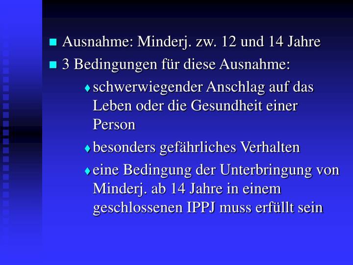 Ausnahme: Minderj. zw. 12 und 14 Jahre
