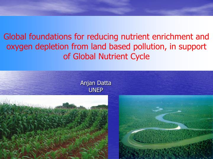 Global foundations for reducing nutrient enrichment and oxygen depletion from land based pollution, in support of Global Nutrient Cycle