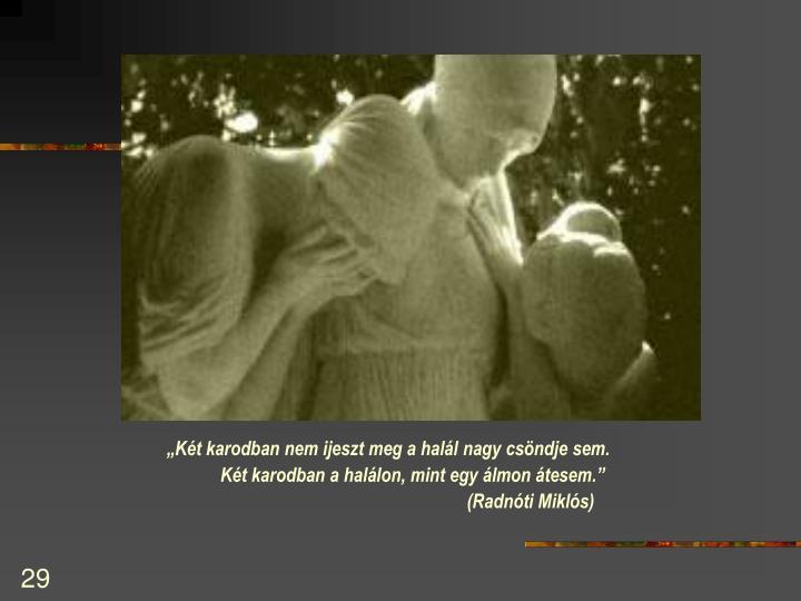 """""""Két karodban nem ijeszt meg a halál nagy csöndje sem."""
