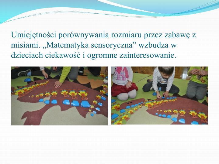 Umiejtnoci porwnywania rozmiaru przez zabaw z misiami. Matematyka sensoryczna wzbudza w dzieciach ciekawo i ogromne zainteresowanie.