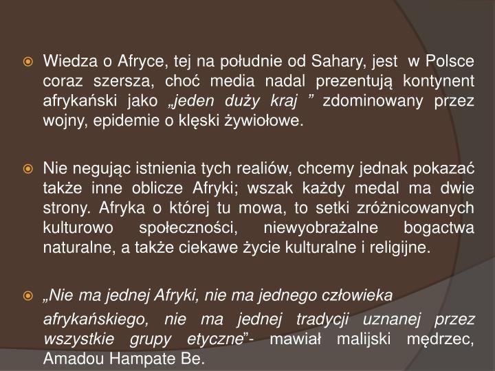 Wiedza o Afryce, tej na południe od Sahary, jest  w Polsce coraz szersza, choć media nadal prezentują kontynent afrykański jako