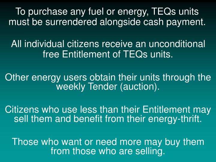 To purchase any fuel or energy, TEQs units must be surrendered alongside cash payment.