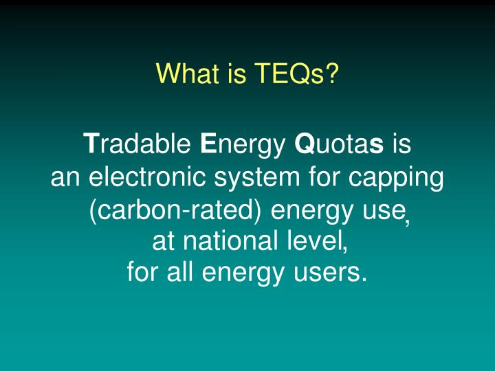 What is TEQs?