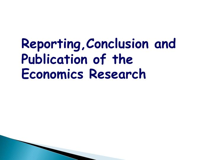 Reporting,Conclusion and Publication of the Economics Research