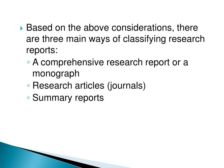 Based on the above considerations, there are three main ways of classifying research reports: