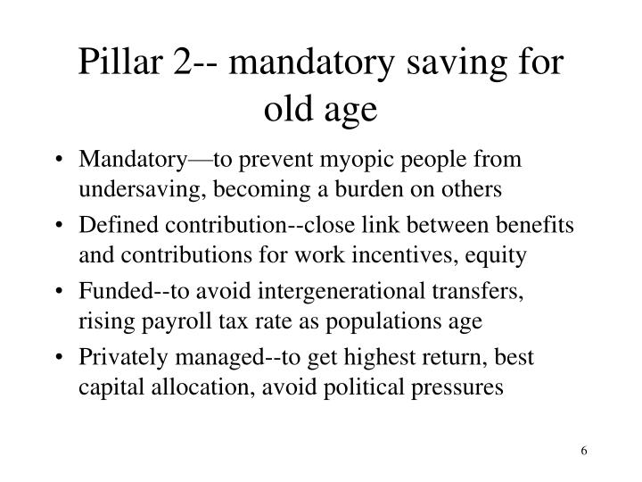 Pillar 2-- mandatory saving for old age