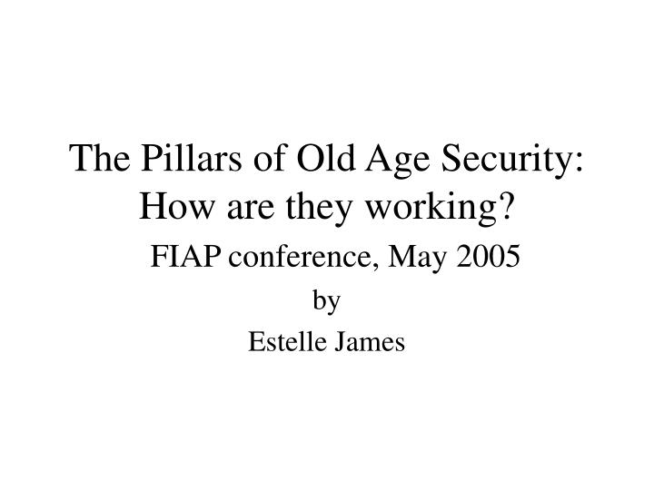 The Pillars of Old Age Security: How are they working?