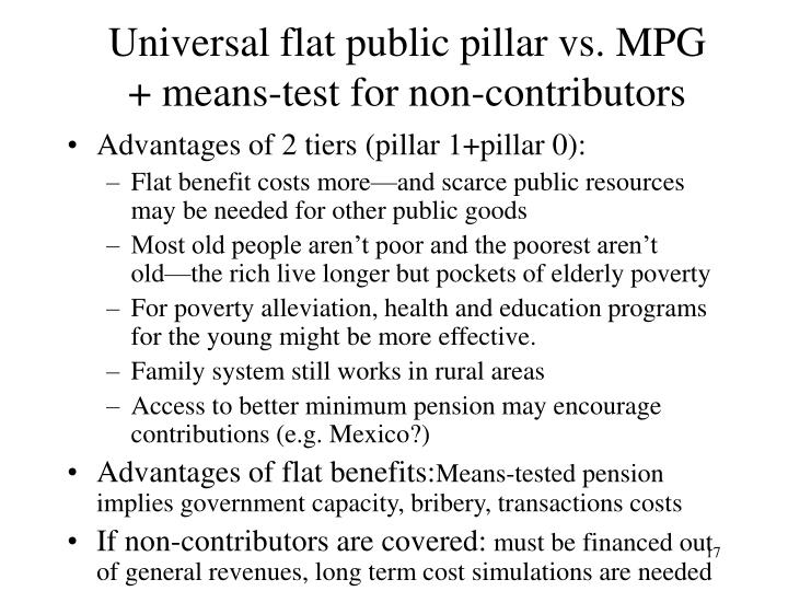Universal flat public pillar vs. MPG + means-test for non-contributors