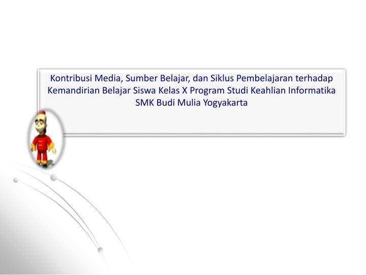 Kontribusi Media, Sumber Belajar, dan Siklus Pembelajaran terhadap Kemandirian Belajar Siswa Kelas X Program Studi Keahlian Informatika SMK Budi Mulia Yogyakarta