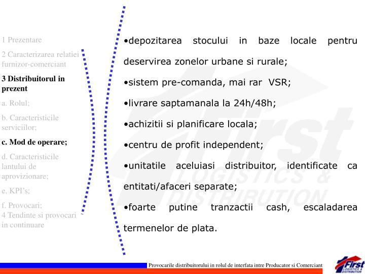depozitarea stocului in baze locale pentru deservirea zonelor urbane si rurale;