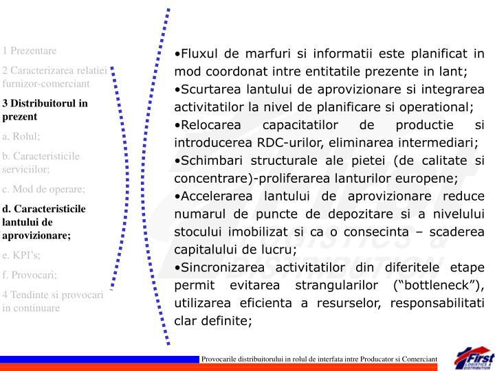 Fluxul de marfuri si informatii este planificat in mod coordonat intre entitatile prezente in lant;