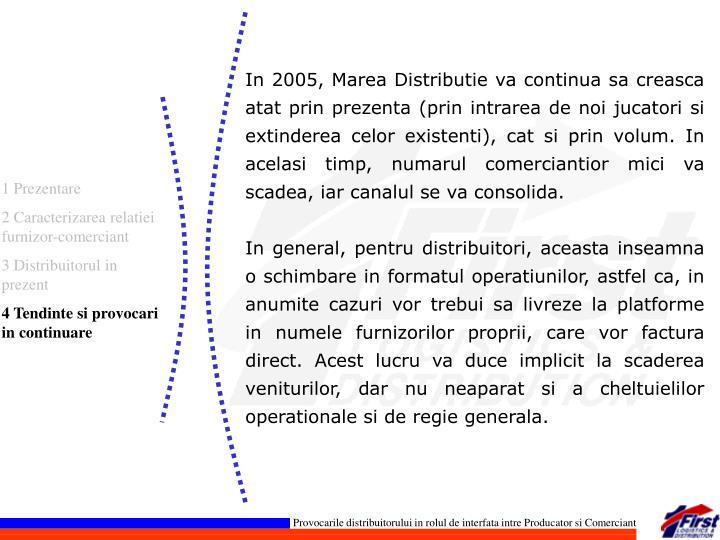 In 2005, Marea Distributie va continua sa creasca atat prin prezenta (prin intrarea de noi jucatori si extinderea celor existenti), cat si prin volum. In acelasi timp, numarul comerciantior mici va scadea, iar canalul se va consolida.