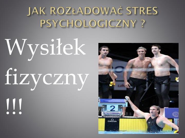 Jak rozładować stres psychologiczny ?