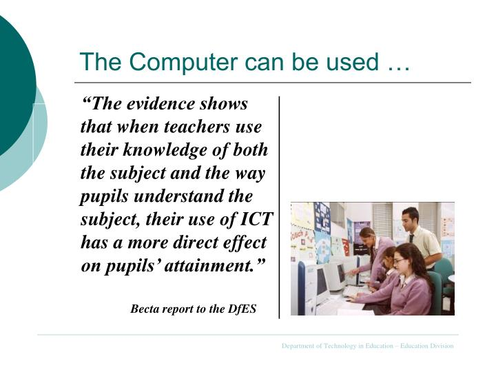 The Computer can be used …