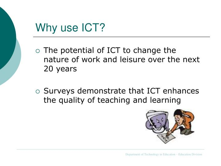 Why use ICT?