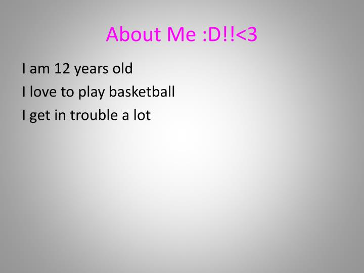 About Me :D!!<3