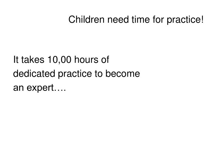 Children need time for practice!