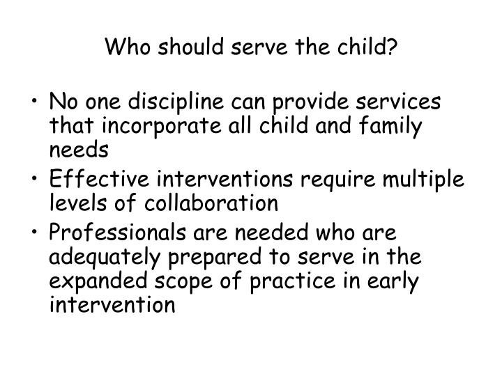 Who should serve the child?