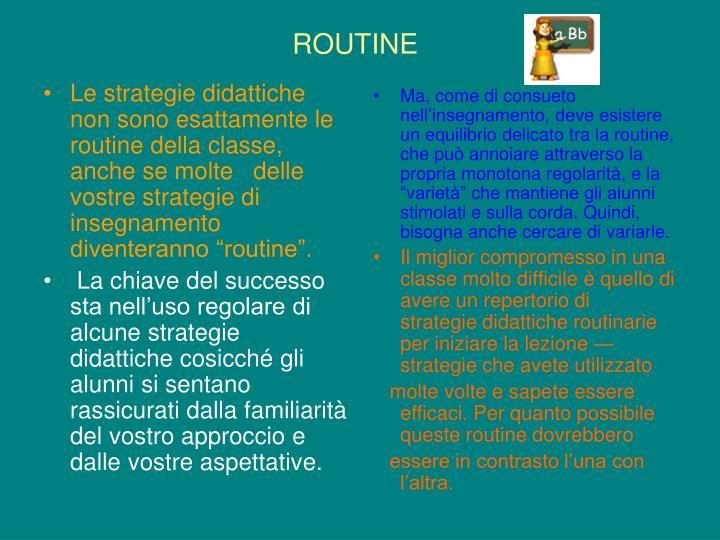 """Le strategie didattiche non sono esattamente le routine della classe, anche se molte   delle vostre strategie di insegnamento diventeranno """"routine""""."""
