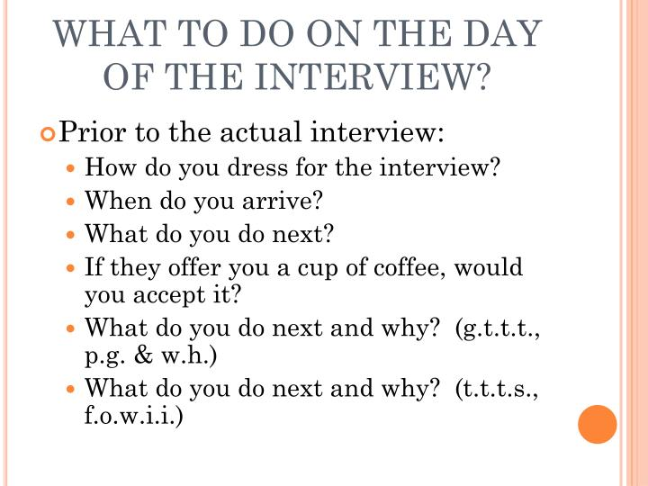 WHAT TO DO ON THE DAY OF THE INTERVIEW?