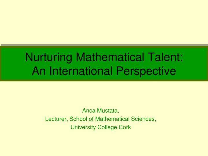 Nurturing mathematical talent an international perspective