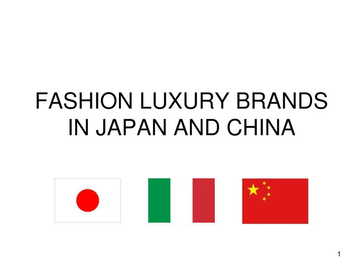 FASHION LUXURY BRANDS IN JAPAN AND CHINA