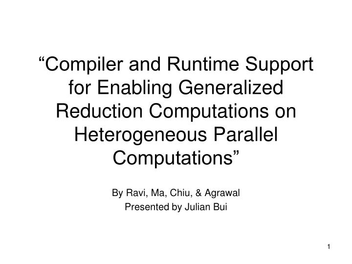 """Compiler and Runtime Support for Enabling Generalized Reduction Computations on Heterogeneous Parallel Computations"""