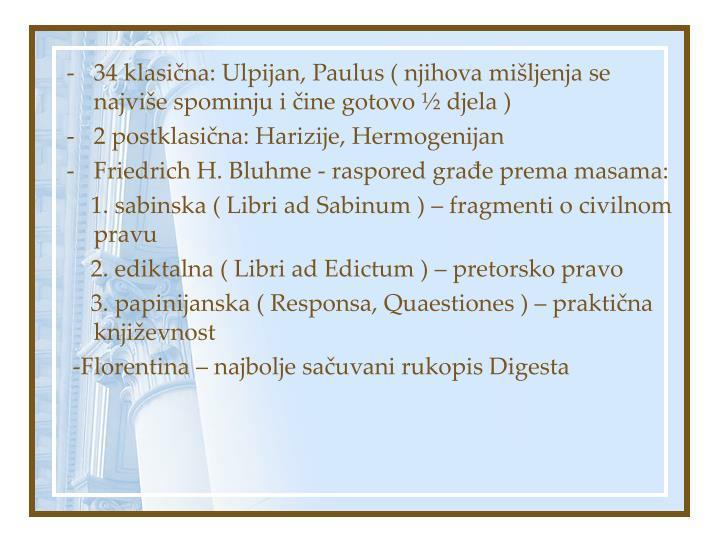 34 klasična: Ulpijan, Paulus ( njihova mišljenja se najviše spominju i čine gotovo ½ djela )