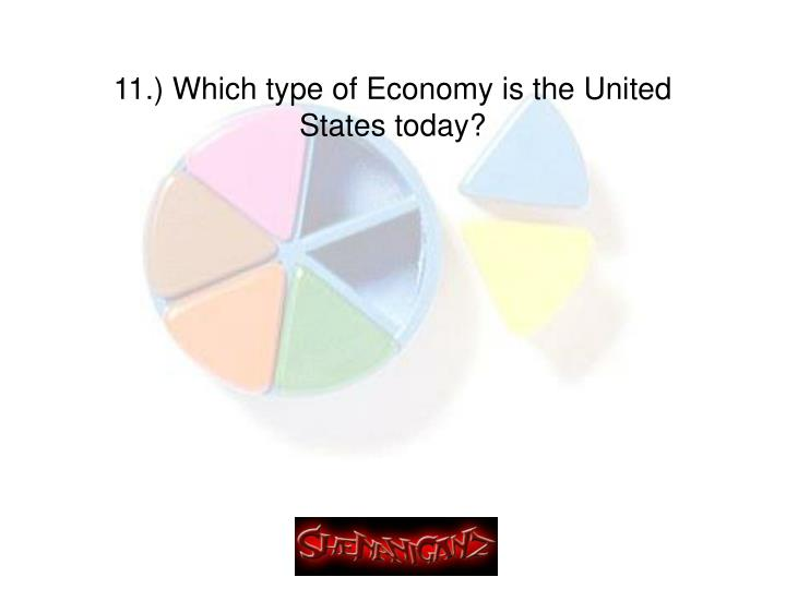11.) Which type of Economy is the United States today?