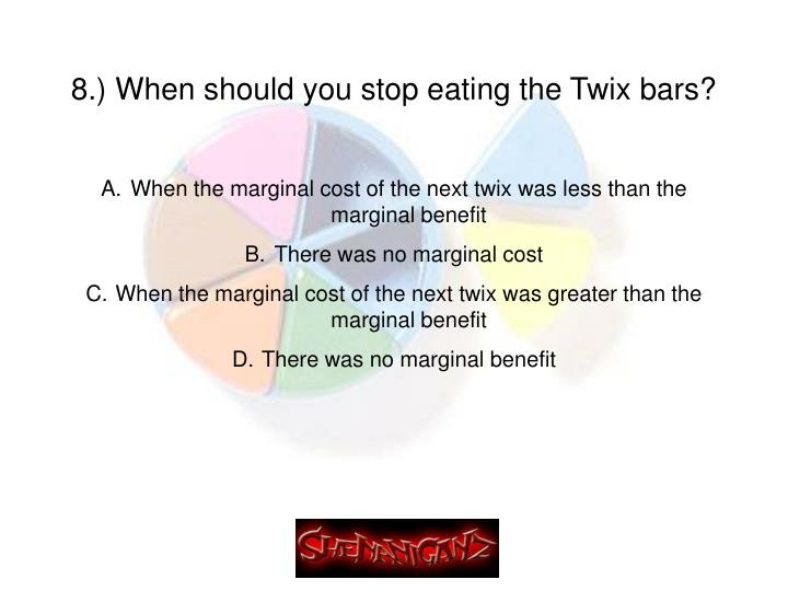 8.) When should you stop eating the Twix bars?