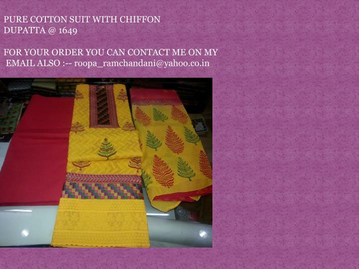 PURE COTTON SUIT WITH CHIFFON DUPATTA @ 1649