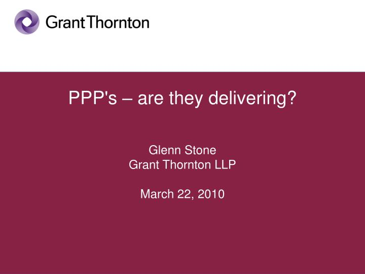 Ppp s are they delivering glenn stone grant thornton llp march 22 2010