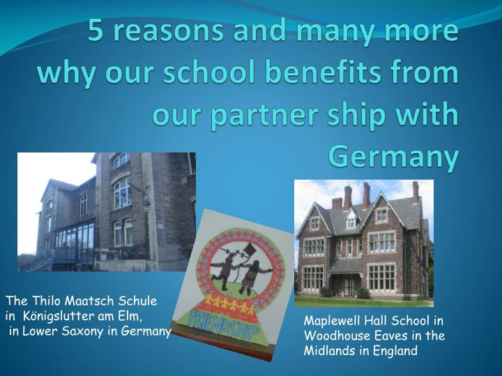 5 reasons and many more why our school benefits from our partner ship with Germany