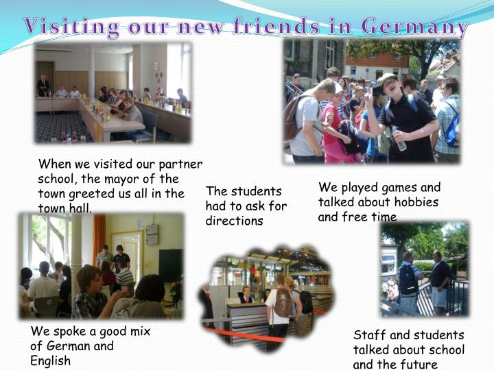 Visiting our new friends in Germany