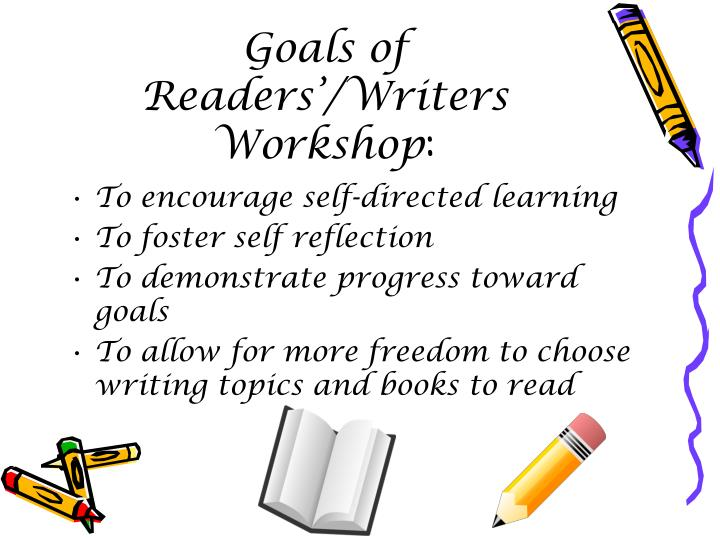 Goals of Readers'/Writers Workshop