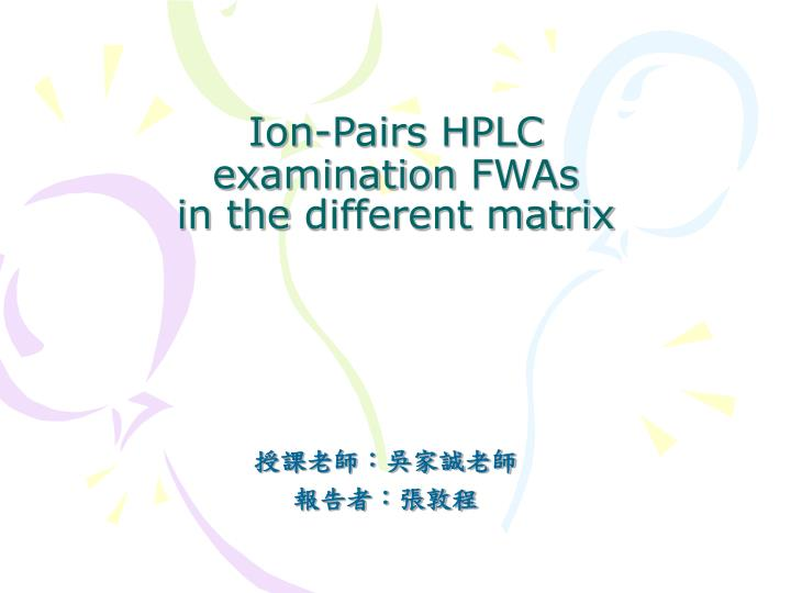 I on p airs hplc examination fwas in the different matrix