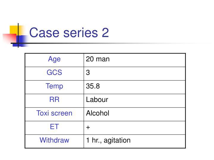 Case series 2