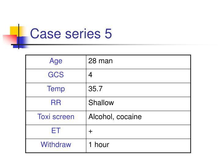 Case series 5