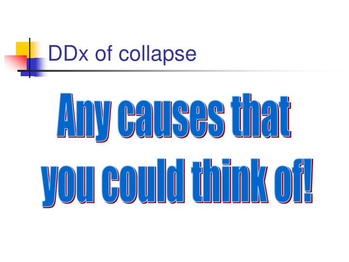DDx of collapse