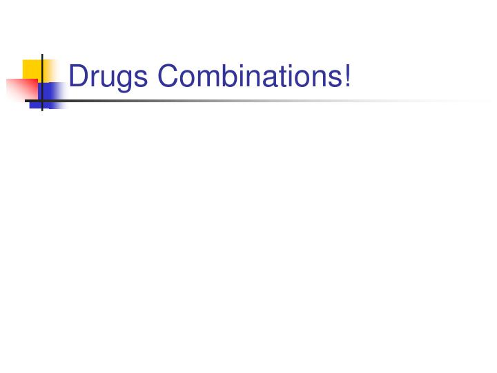 Drugs Combinations!
