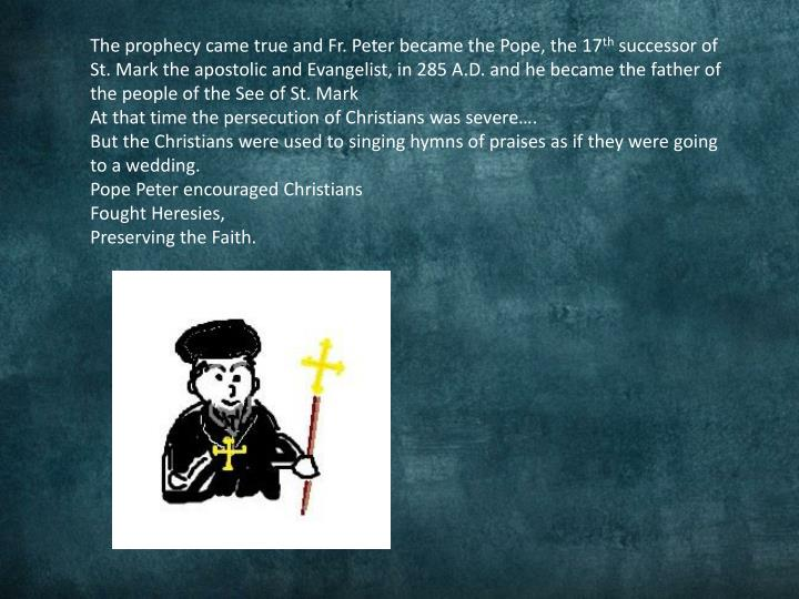 The prophecy came true and Fr. Peter became the Pope, the 17