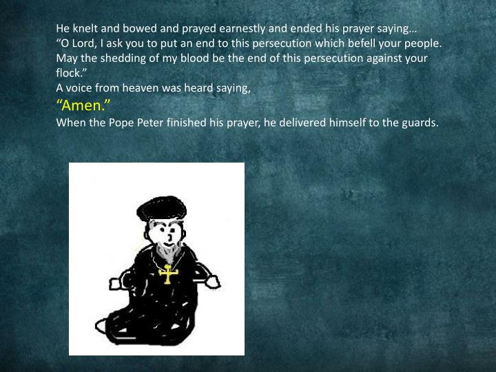 He knelt and bowed and prayed earnestly and ended his prayer saying…