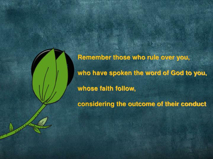 Remember those who rule over you,
