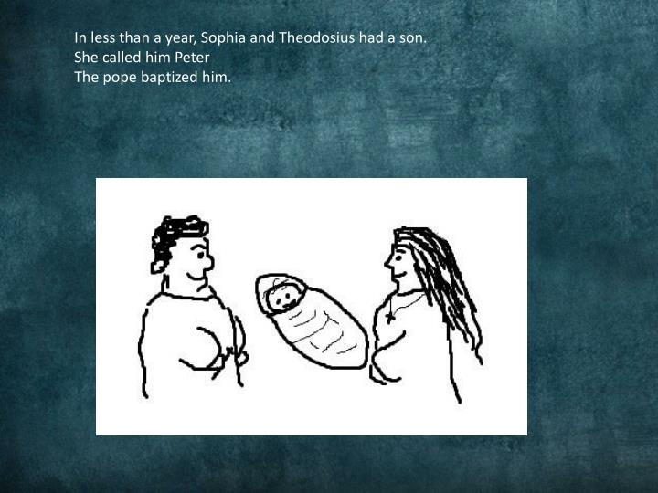 In less than a year, Sophia and Theodosius had a son.