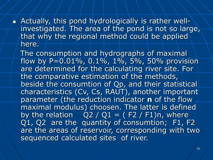 Actually, this pond hydrologically is rather well-investigated. The area of the pond is not so large, that why the regional method could be applied here.